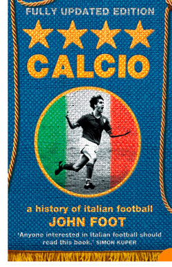Calcio a history of italian football John Foot