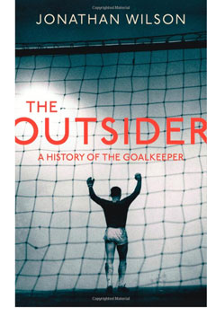 Jonathan Wilson The Outsider: A History of the Goalkeeper